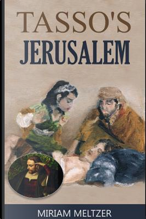 Tasso's Jerusalem by Miriam Meltzer