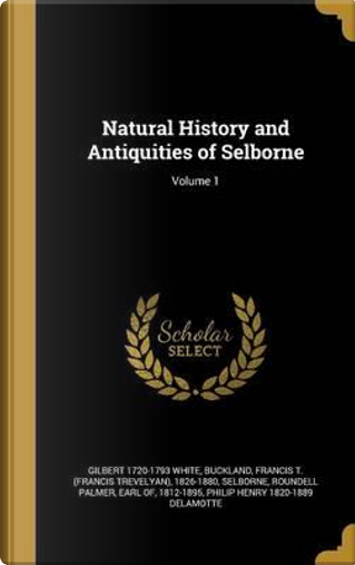 Natural History and Antiquities of Selborne; Volume 1 by Gilbert White