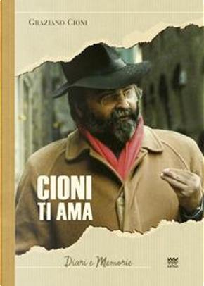 Cioni ti ama. Persona informata sui fatti by Graziano Cioni