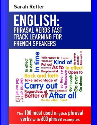 English Phrasal Verbs - Fast Track Learning for French Speakers by Sarah Retter