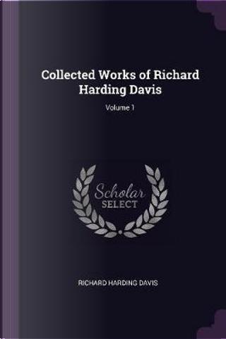 Collected Works of Richard Harding Davis; Volume 1 by Richard Harding Davis