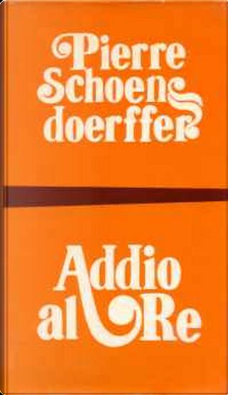 Addio al re by Pierre Schoendoerffer