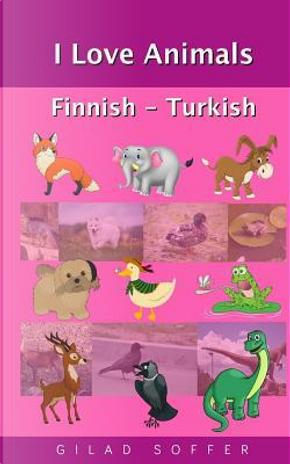 I Love Animals Finnish - Turkish by Gilad Soffer