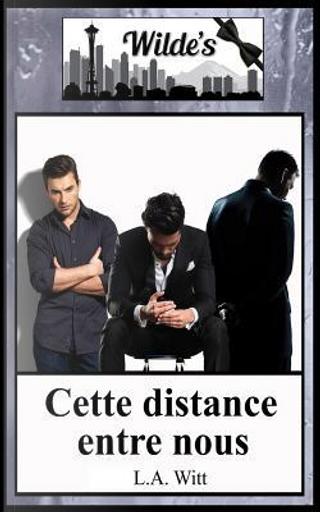 Cette Distance Entre Nous by L. A. Witt