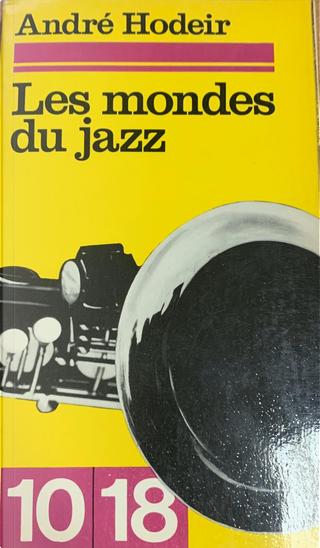 Les mondes du jazz by André Hodeir