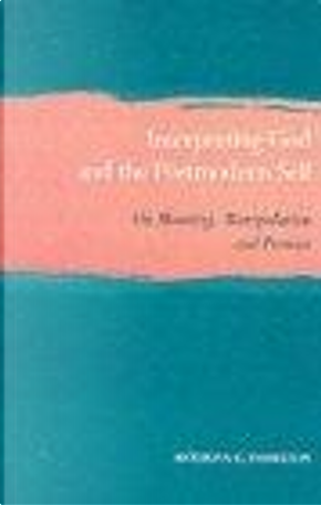 Interpreting God and the Postmodern Self by Anthony, C. Thiselton