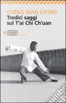Tredici saggi sul T'ai Chi Ch'uan by Man-ch'ing Chêng