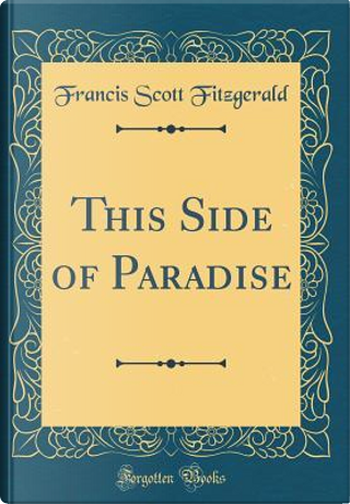 This Side of Paradise (Classic Reprint) by Francis Scott Fitzgerald