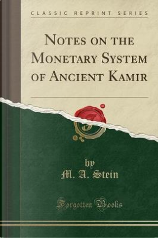 Notes on the Monetary System of Ancient Kaśmir (Classic Reprint) by M. A. Stein