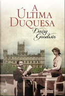 A Última Duquesa by Daisy Goodwin