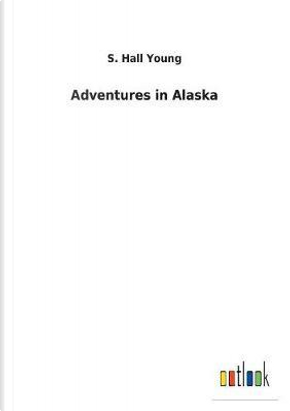 Adventures in Alaska by S. Hall Young