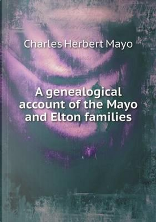 A Genealogical Account of the Mayo and Elton Families by Charles Herbert Mayo