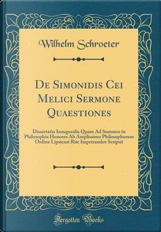 De Simonidis Cei Melici Sermone Quaestiones by Wilhelm Schroeter