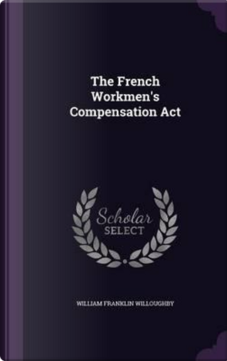 The French Workmen's Compensation ACT by William Franklin Willoughby