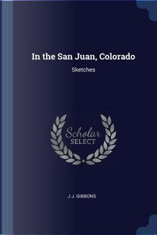 In the San Juan, Colorado by J. J. Gibbons