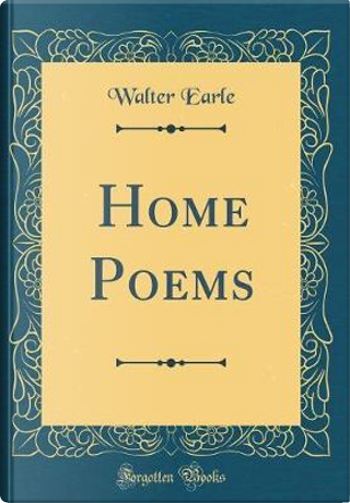 Home Poems (Classic Reprint) by Walter Earle