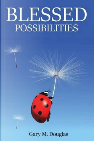 Blessed Possibilities by Gary M. Douglas