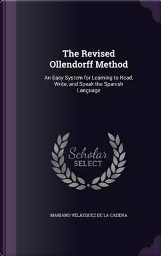 The Revised Ollendorff Method by Mariano Velazquez De LA Cadena