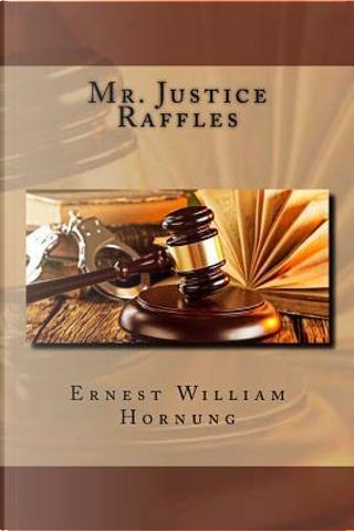 Mr. Justice Raffles by Ernest William Hornung