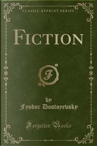 Fiction (Classic Reprint) by Fyodor Dostoyevsky