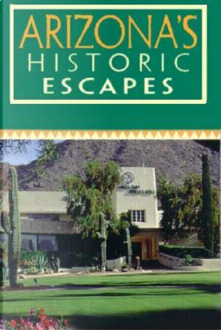 Arizona's Historic Escapes by Karen Surina Mulford