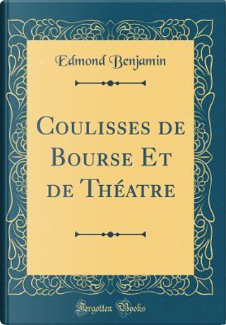 Coulisses de Bourse Et de Théatre (Classic Reprint) by Edmond Benjamin