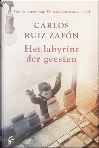 Het labyrint der geesten by Carlos Ruiz Zafón