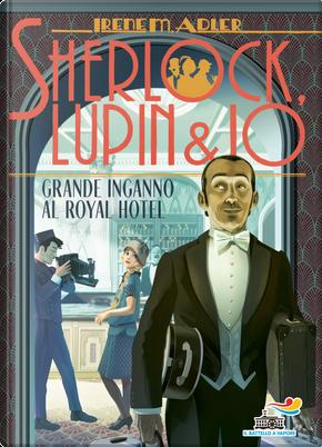 Sherlock, Lupin & Io - 21. Grande inganno al Royal Hotel by Irene M. Adler