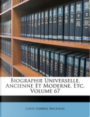 Biographie Universelle, Ancienne Et Moderne, Etc, Volume 67 by Louis Gabriel Michaud