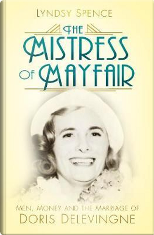 The Mistress of Mayfair by Lyndsy Spence