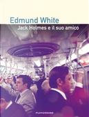 Jack Holmes e il suo amico by Edmund White
