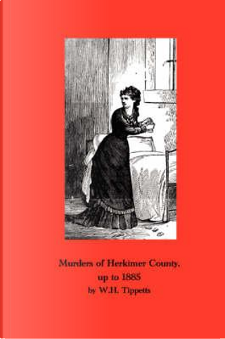 Murders of Herkimer County by W. H. Tippetts