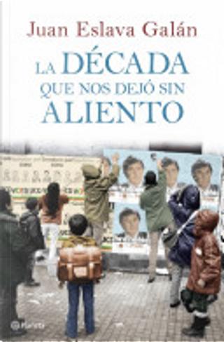 La década que nos dejó sin aliento by Juan Eslava Galán