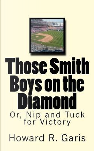 Those Smith Boys on the Diamond by Howard R. Garis