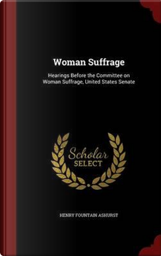 Woman Suffrage by Henry Fountain Ashurst