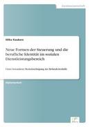 Neue Formen der Steuerung und die berufliche Identität im sozialen Dienstleistungsbereich by Hilke Kaukers