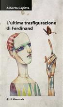 L'ultima trasfigurazione di Ferdinand by Alberto Capitta