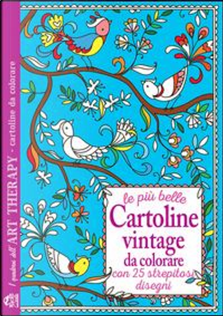 Le più belle cartoline vintage da colorare. Con 25 strepitosi disegni by Aa.vv.
