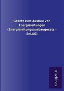 Gesetz zum Ausbau von Energieleitungen (Energieleitungsausbaugesetz - EnLAG) by ohne Autor