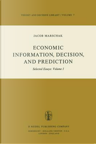 Economic Information, Decision, and Prediction by M. Marschak