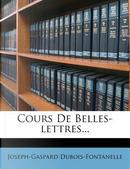 Cours de Belles-Lettres... by Joseph-Gaspard Dubois-Fontanelle