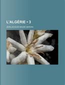L'Algerie (3 ) by Jean-Jacques Baude
