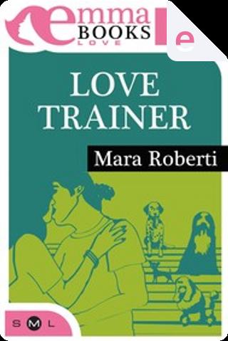 Love Trainer by Mara Roberti
