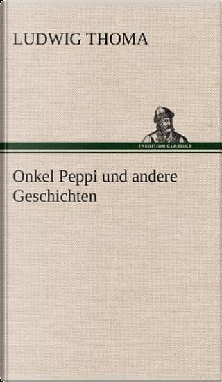 Onkel Peppi und andere Geschichten by Ludwig Thoma