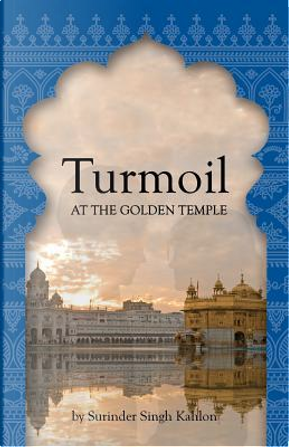 Turmoil at the Golden Temple by Surinder Singh Kahlon