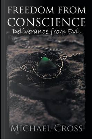 Freedom from Conscience - Deliverance from Evil by MIchael Cross