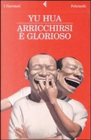 Arricchirsi è glorioso by Yu Hua