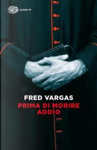 Prima di morire addio by Fred Vargas