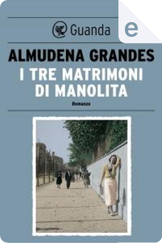 I tre matrimoni di Manolita by Almudena Grandes