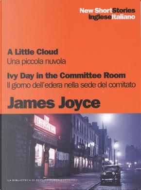 A little cloud - Ivy day in the committee room / Una piccola nuvola - Il giorno dell'edera nella sede del comitato by James Joyce